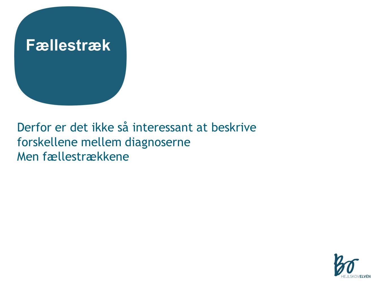 Fællestræk Derfor er det ikke så interessant at beskrive forskellene mellem diagnoserne.