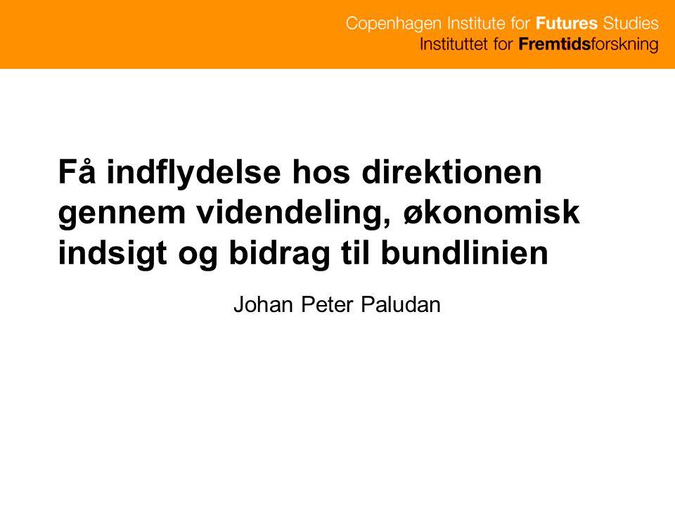 Få indflydelse hos direktionen gennem videndeling, økonomisk indsigt og bidrag til bundlinien