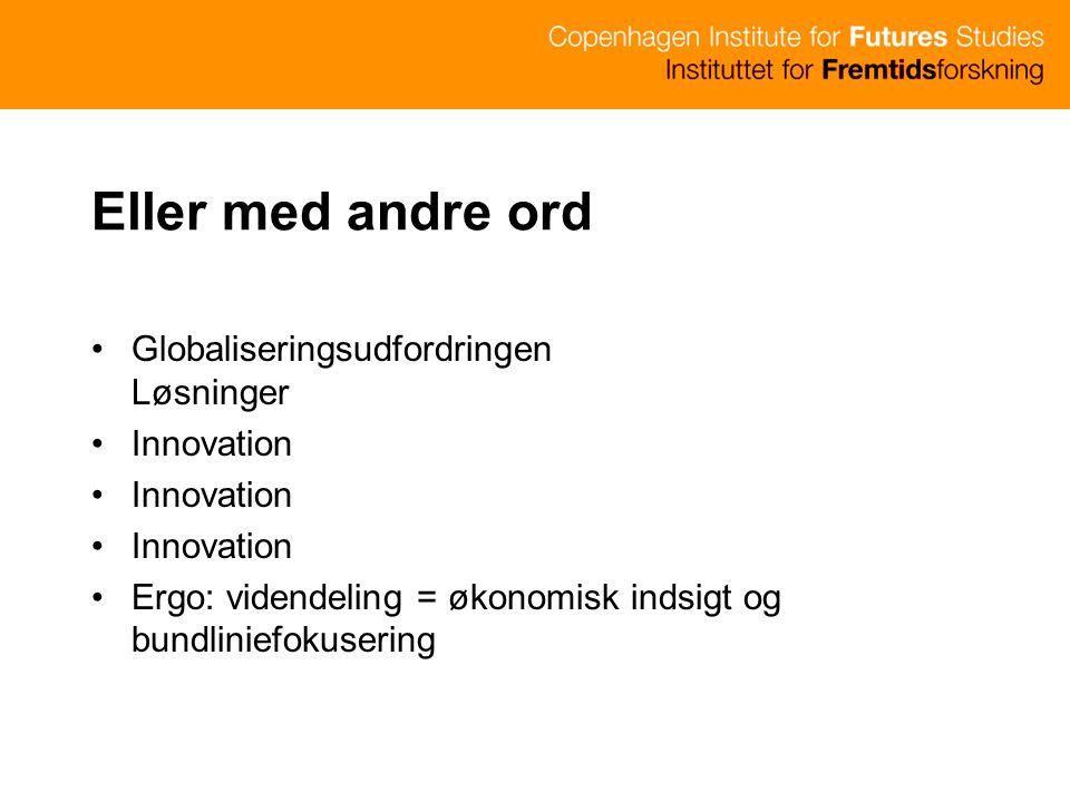 Eller med andre ord Globaliseringsudfordringen Løsninger Innovation