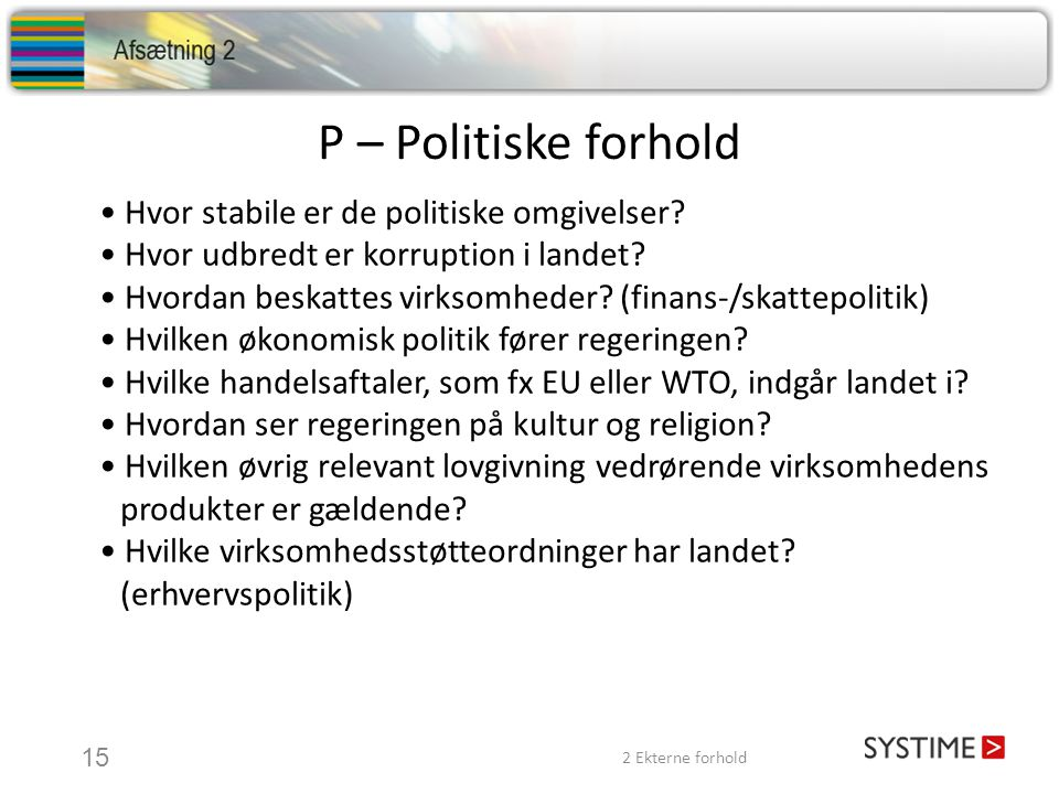 P – Politiske forhold • Hvor stabile er de politiske omgivelser