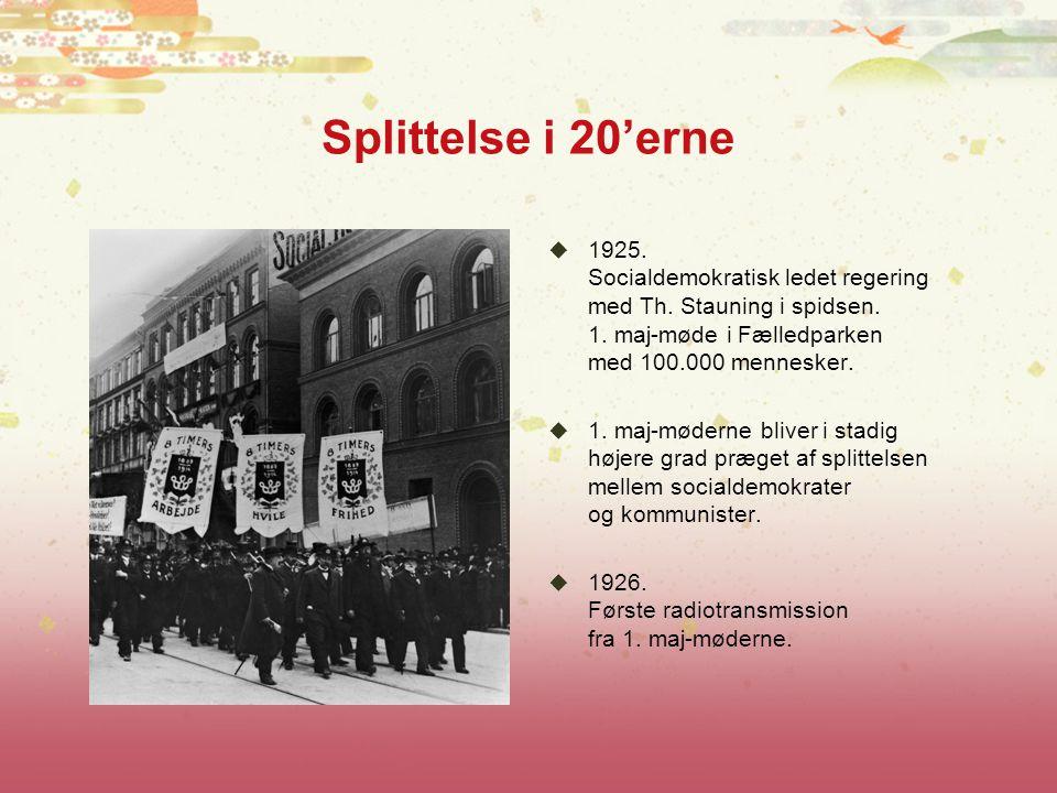 Splittelse i 20'erne 1925. Socialdemokratisk ledet regering med Th. Stauning i spidsen. 1. maj-møde i Fælledparken med 100.000 mennesker.