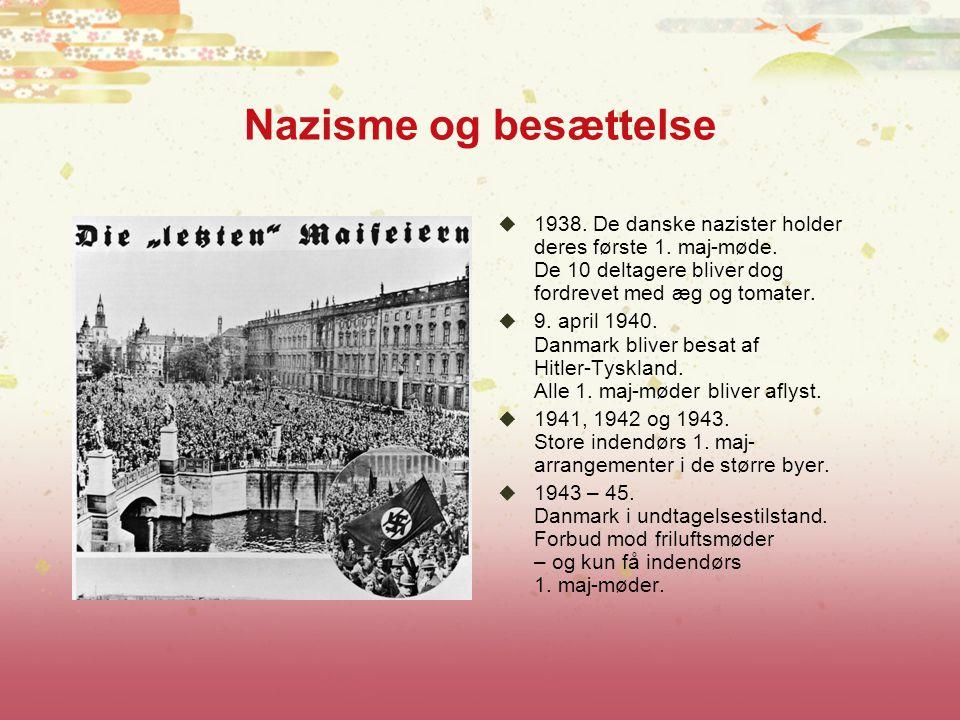 Nazisme og besættelse 1938. De danske nazister holder deres første 1. maj-møde. De 10 deltagere bliver dog fordrevet med æg og tomater.