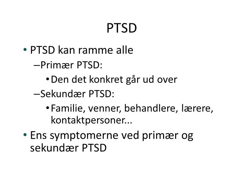 PTSD PTSD kan ramme alle Ens symptomerne ved primær og sekundær PTSD