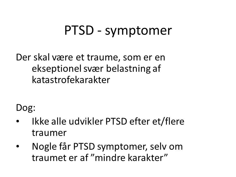 PTSD - symptomer Der skal være et traume, som er en ekseptionel svær belastning af katastrofekarakter.