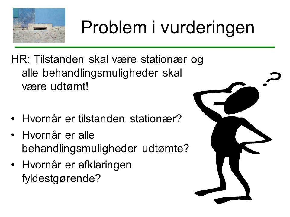 03-04-2017 Problem i vurderingen. HR: Tilstanden skal være stationær og alle behandlingsmuligheder skal være udtømt!