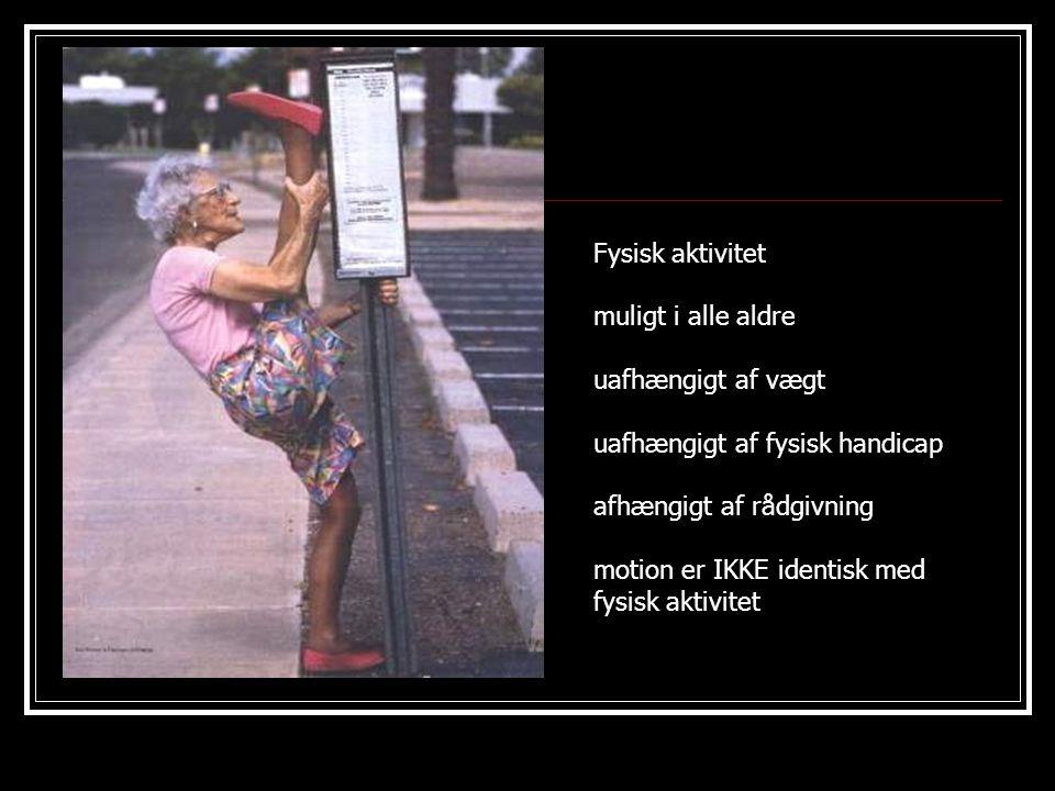 Fysisk aktivitet muligt i alle aldre. uafhængigt af vægt. uafhængigt af fysisk handicap. afhængigt af rådgivning.