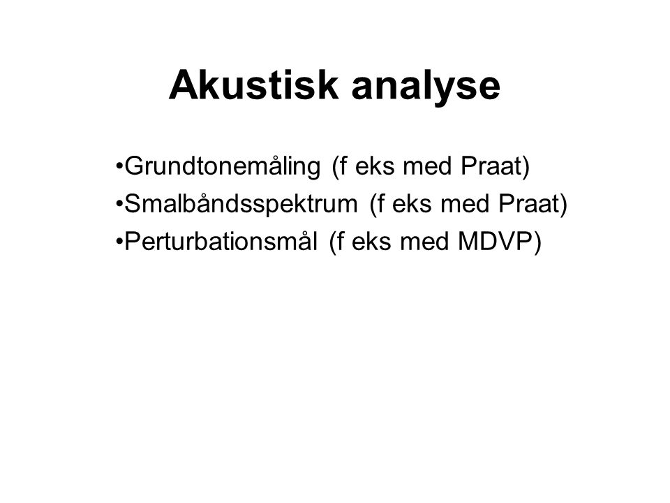 Akustisk analyse Grundtonemåling (f eks med Praat)
