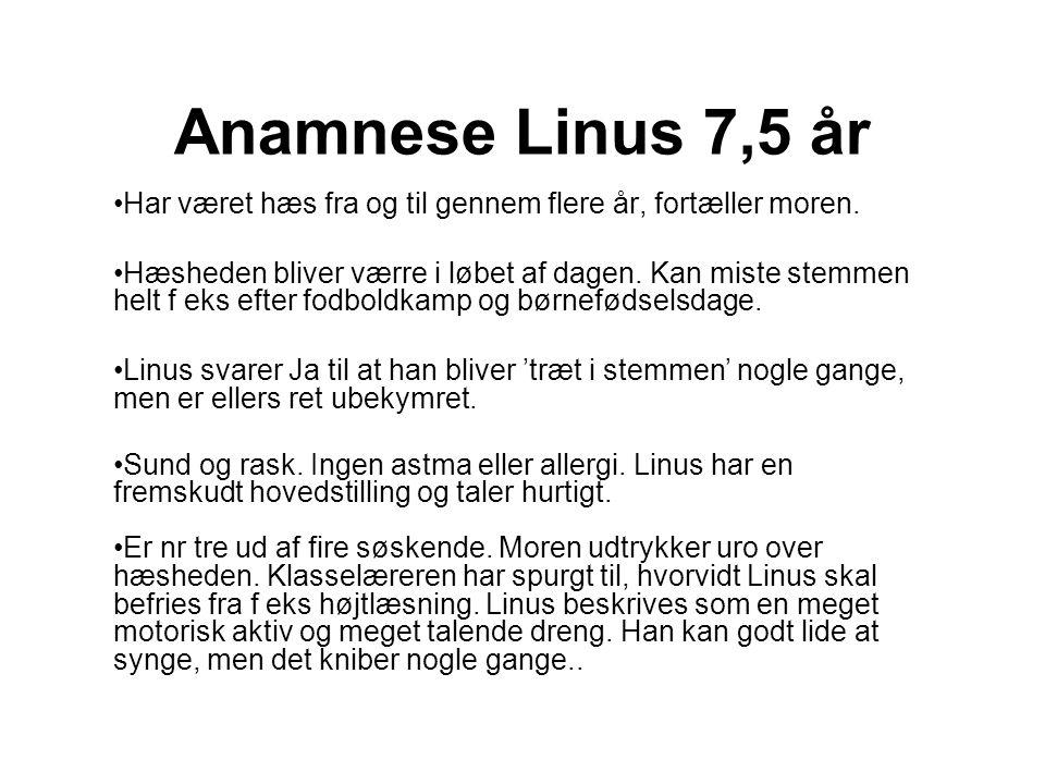 Anamnese Linus 7,5 år Har været hæs fra og til gennem flere år, fortæller moren.