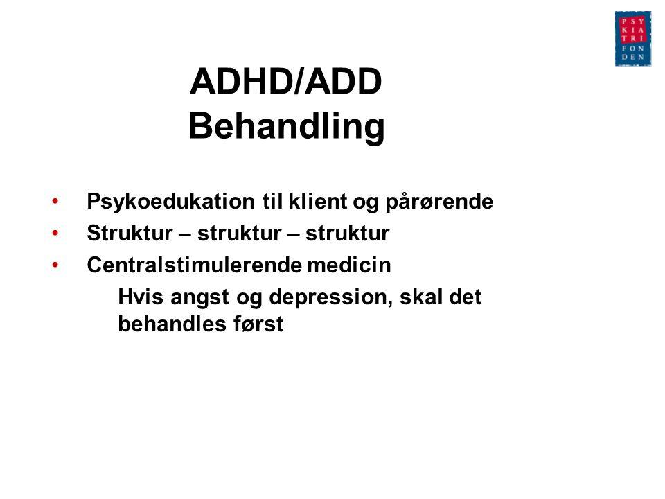 ADHD/ADD Behandling Psykoedukation til klient og pårørende