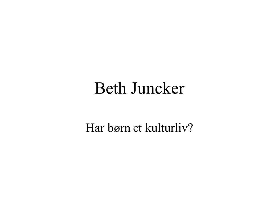Beth Juncker Har børn et kulturliv