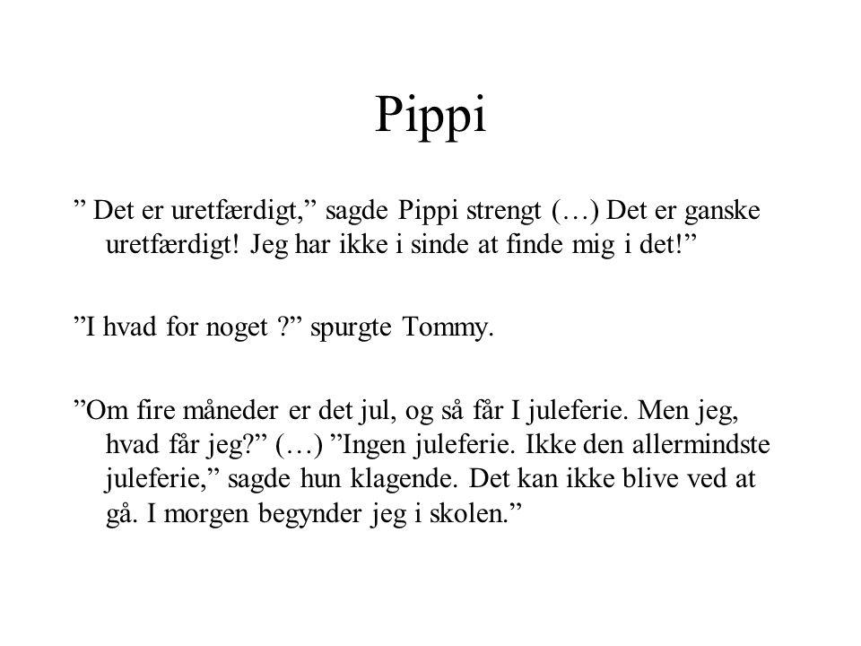 Pippi Det er uretfærdigt, sagde Pippi strengt (…) Det er ganske uretfærdigt! Jeg har ikke i sinde at finde mig i det!