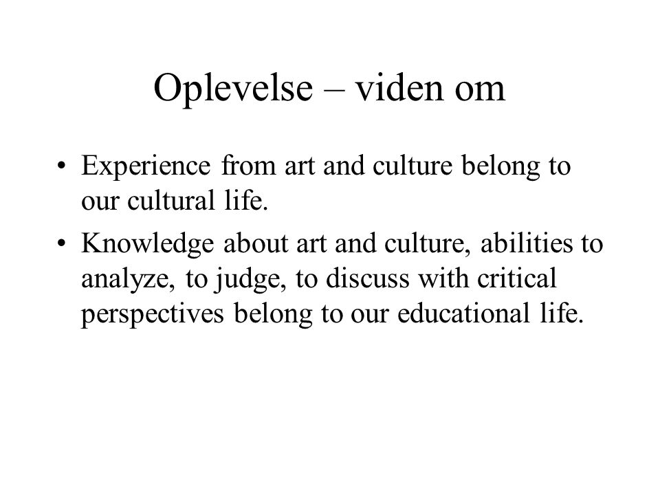 Oplevelse – viden om Experience from art and culture belong to our cultural life.