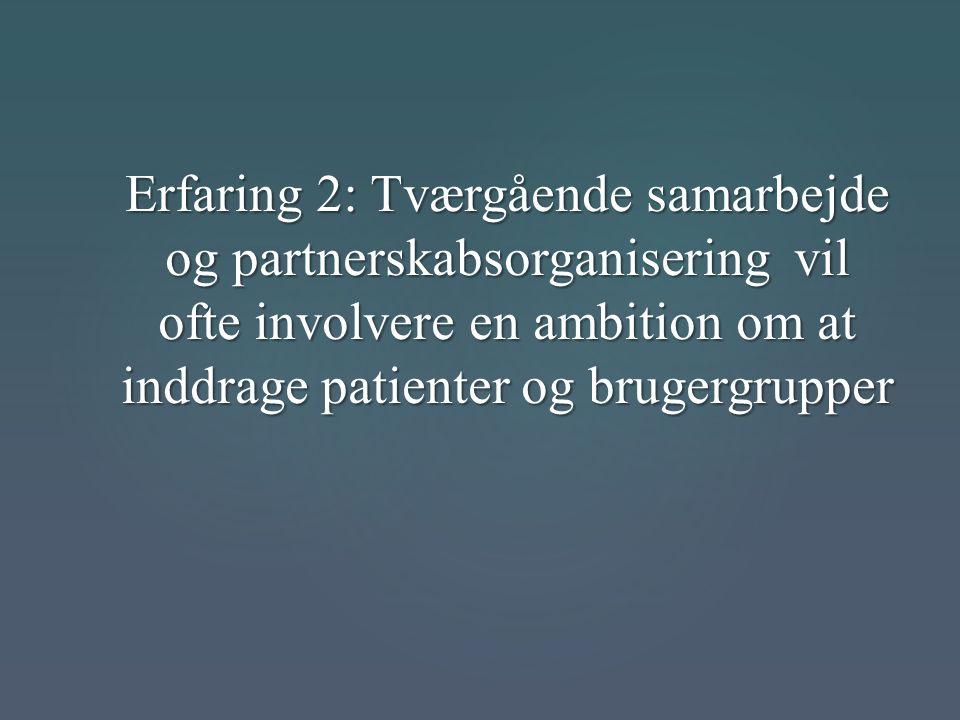 Erfaring 2: Tværgående samarbejde og partnerskabsorganisering vil ofte involvere en ambition om at inddrage patienter og brugergrupper