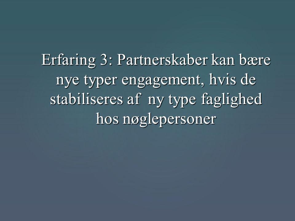 Erfaring 3: Partnerskaber kan bære nye typer engagement, hvis de stabiliseres af ny type faglighed hos nøglepersoner