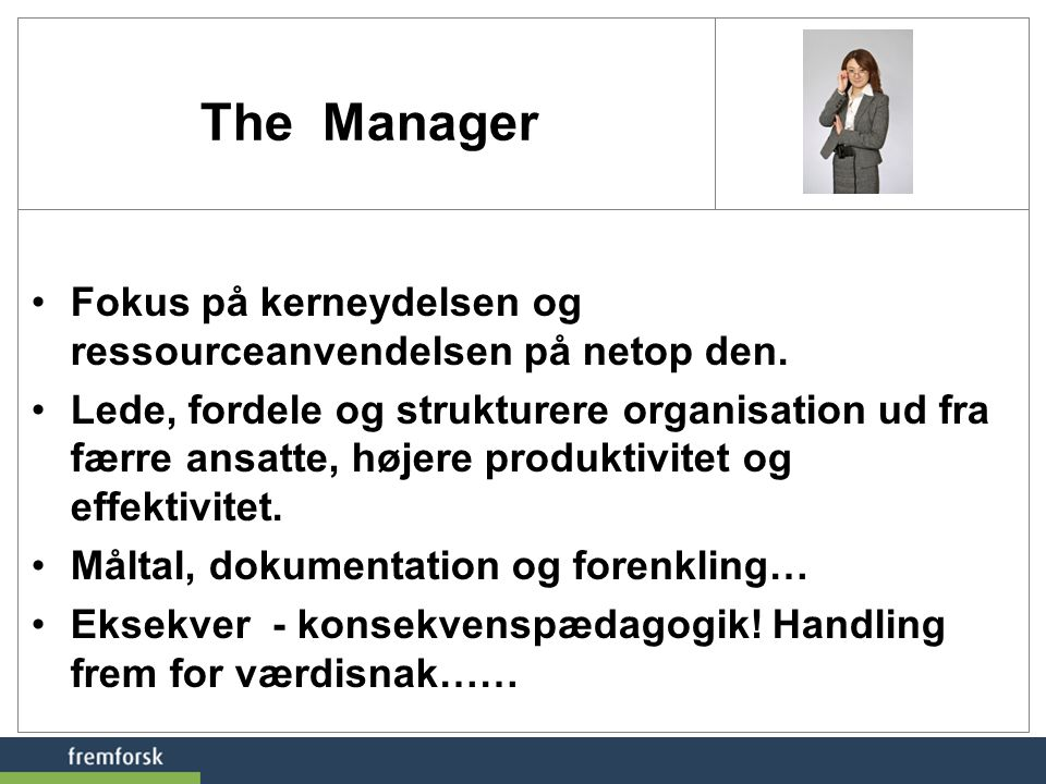 The Manager Fokus på kerneydelsen og ressourceanvendelsen på netop den.