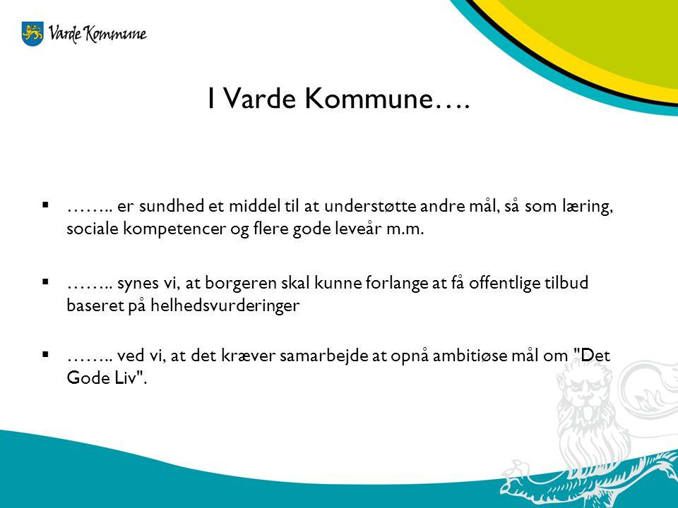 I Varde Kommune…. …….. er sundhed et middel til at understøtte andre mål, så som læring, sociale kompetencer og flere gode leveår m.m.