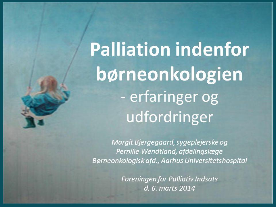 Palliation indenfor børneonkologien - erfaringer og udfordringer