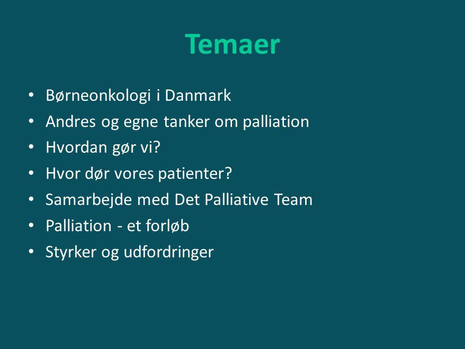 Temaer Børneonkologi i Danmark Andres og egne tanker om palliation