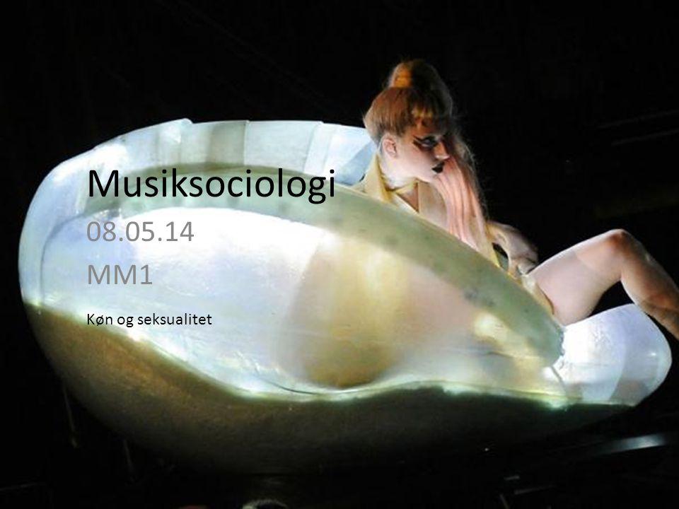 Musiksociologi 08.05.14 MM1 Køn og seksualitet