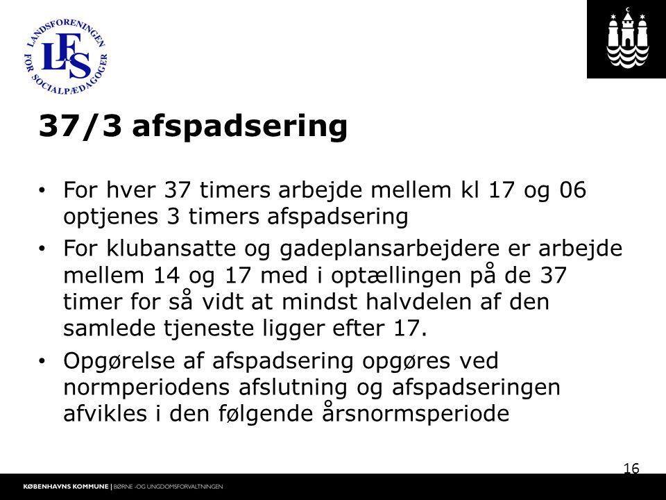 37/3 afspadsering For hver 37 timers arbejde mellem kl 17 og 06 optjenes 3 timers afspadsering.