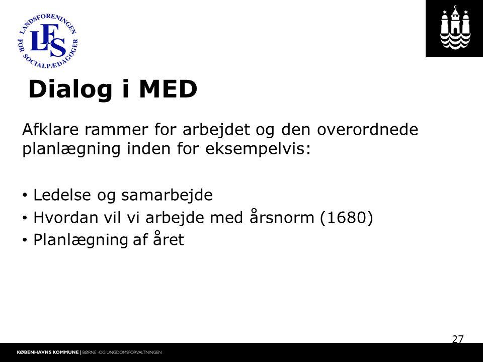 Dialog i MED Afklare rammer for arbejdet og den overordnede planlægning inden for eksempelvis: Ledelse og samarbejde.