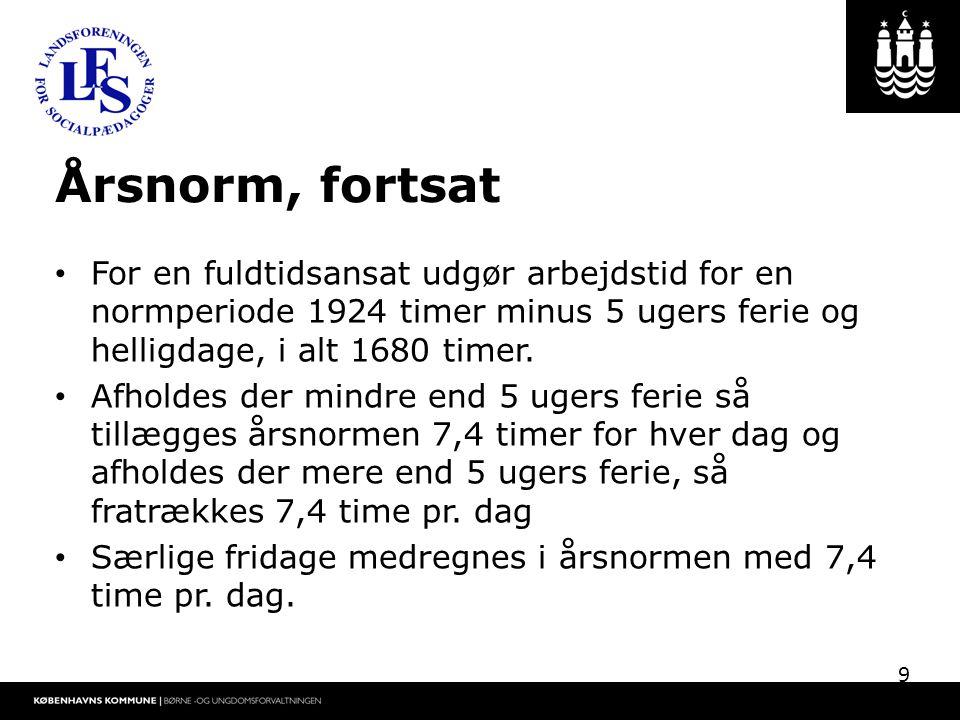 Årsnorm, fortsat For en fuldtidsansat udgør arbejdstid for en normperiode 1924 timer minus 5 ugers ferie og helligdage, i alt 1680 timer.