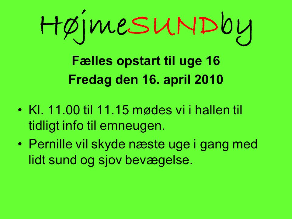 HøjmeSUNDby Fælles opstart til uge 16 Fredag den 16. april 2010