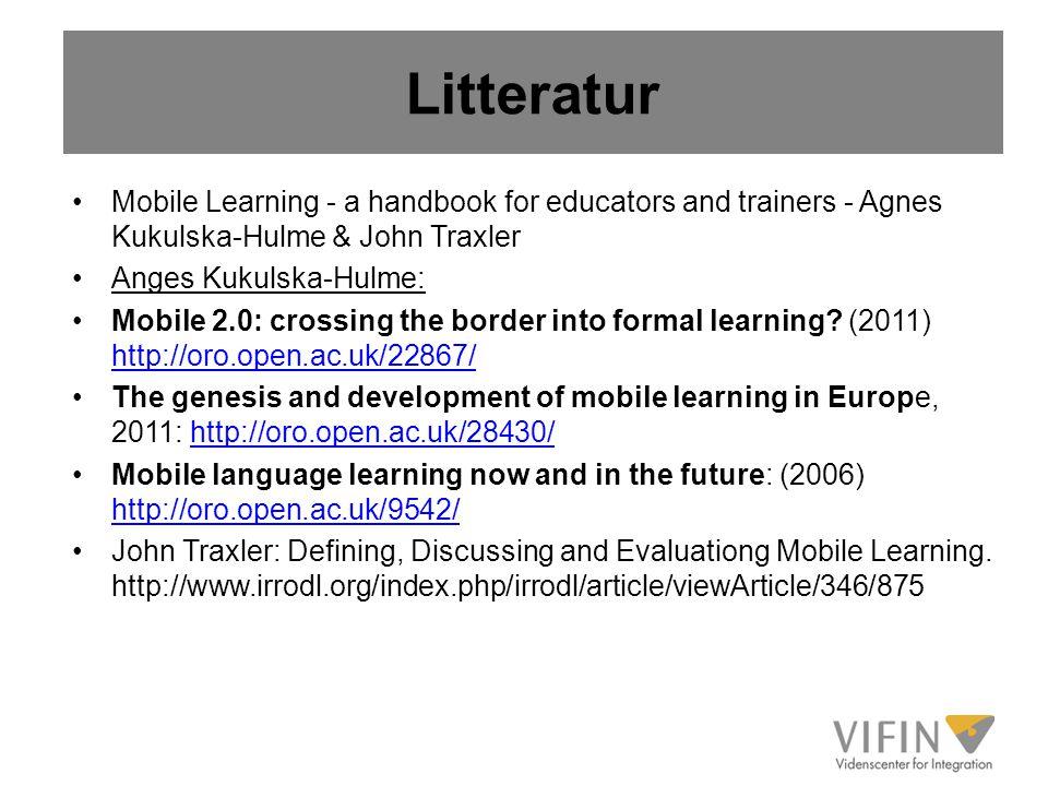 Litteratur Mobile Learning - a handbook for educators and trainers - Agnes Kukulska-Hulme & John Traxler.