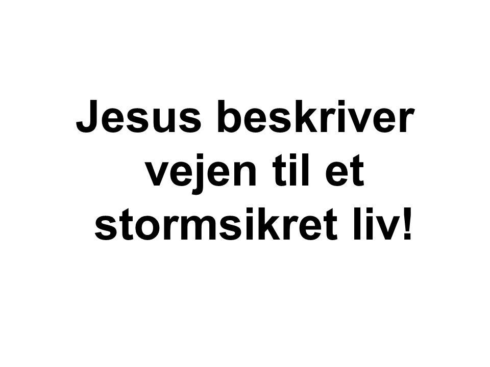 Jesus beskriver vejen til et stormsikret liv!