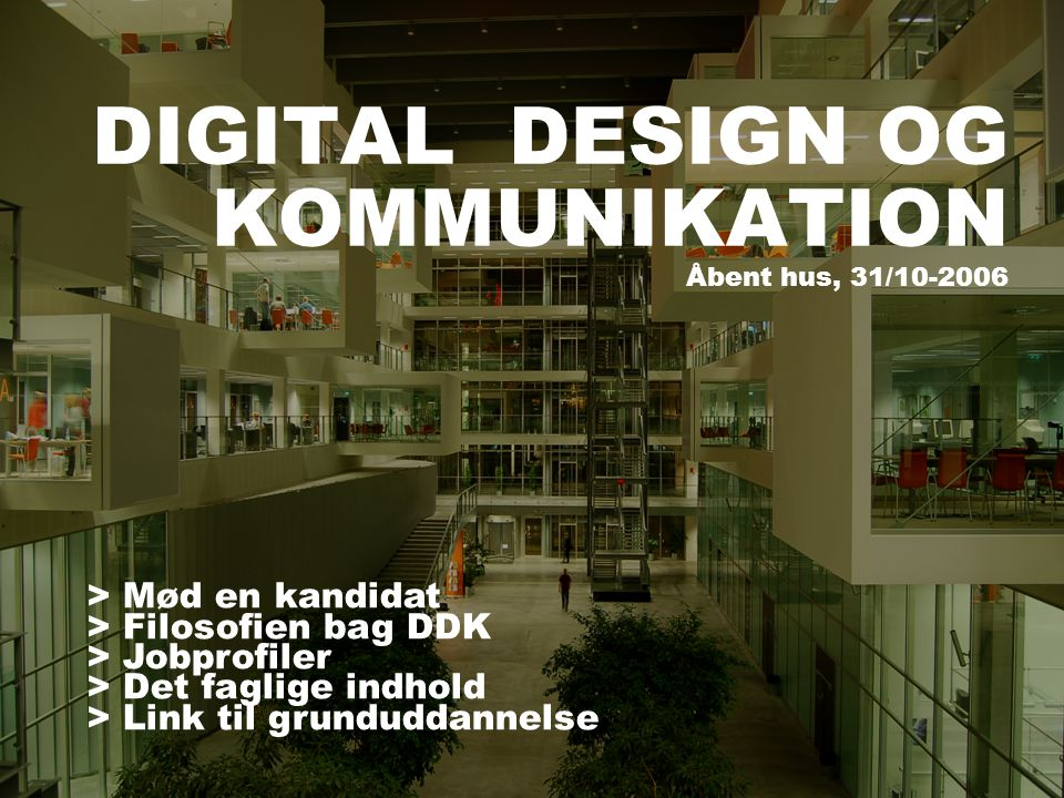 DIGITAL DESIGN OG KOMMUNIKATION Åbent hus, 31/10-2006