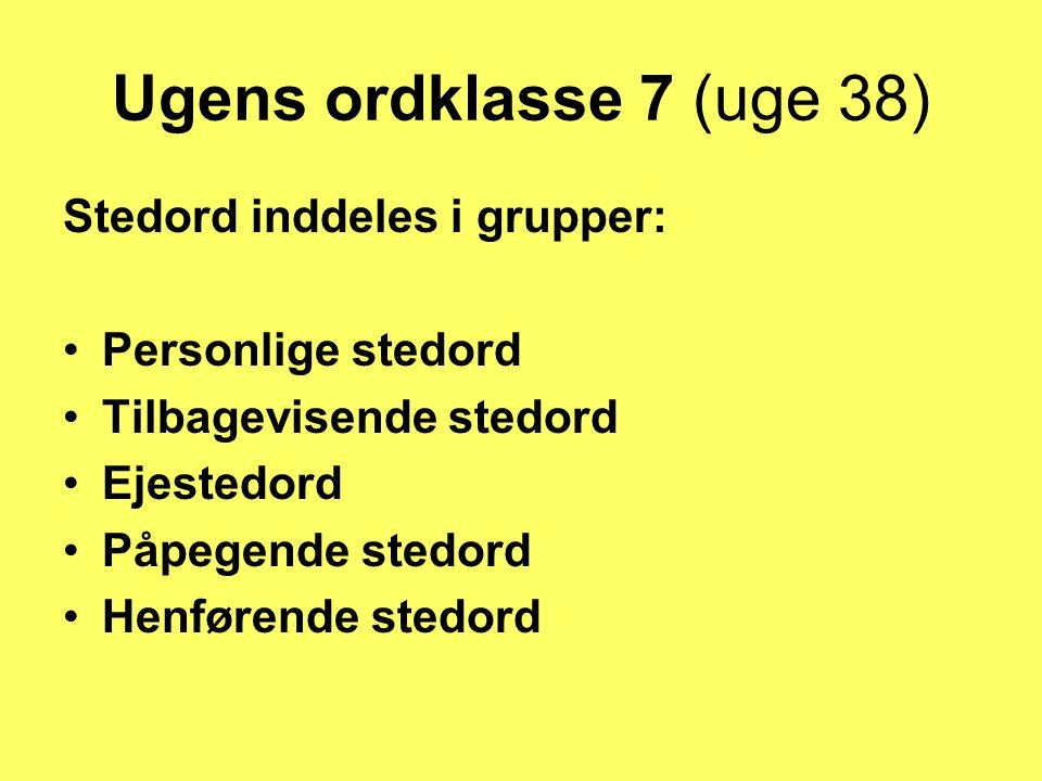 Ugens ordklasse 7 (uge 38) Stedord inddeles i grupper: