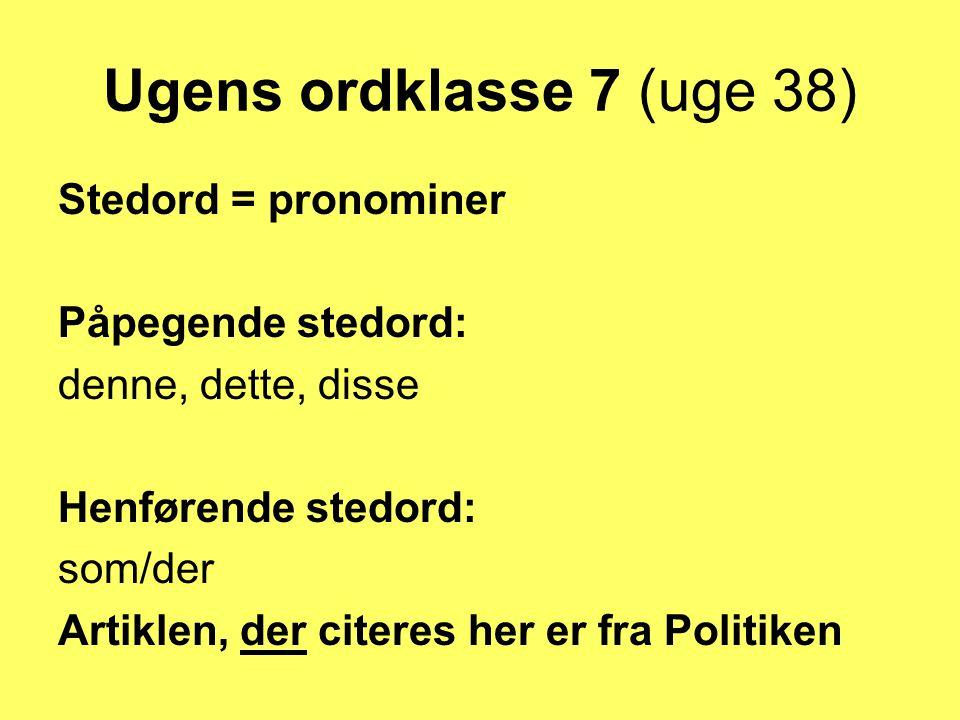 Ugens ordklasse 7 (uge 38) Stedord = pronominer Påpegende stedord: