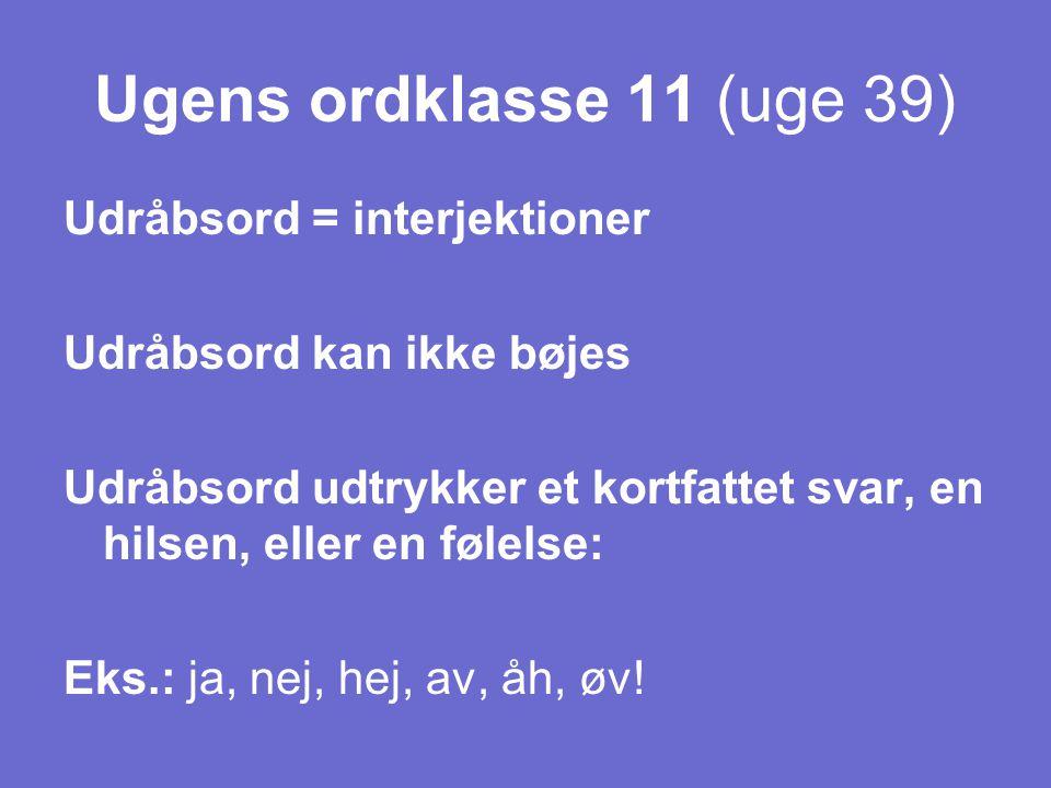 Ugens ordklasse 11 (uge 39) Udråbsord = interjektioner