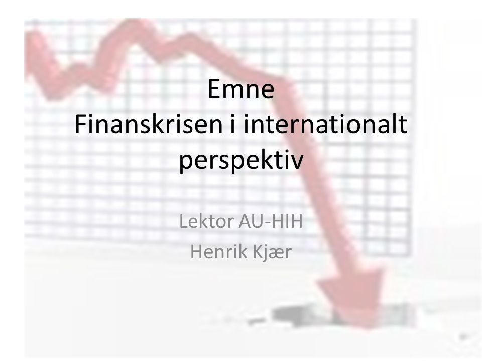Emne Finanskrisen i internationalt perspektiv