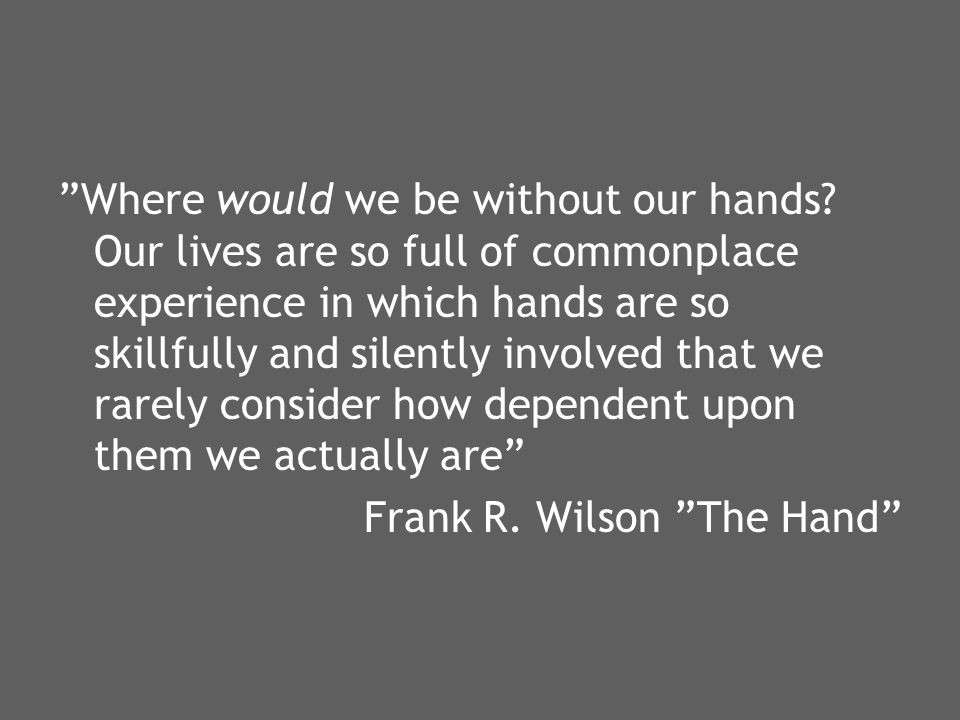 Where would we be without our hands