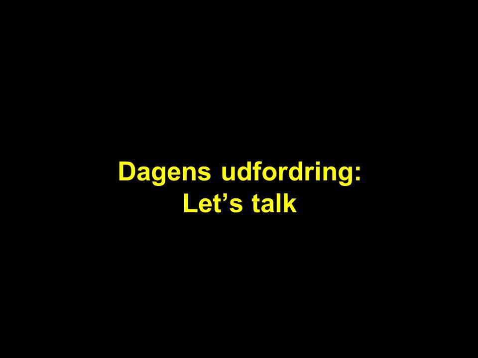 Dagens udfordring: Let's talk