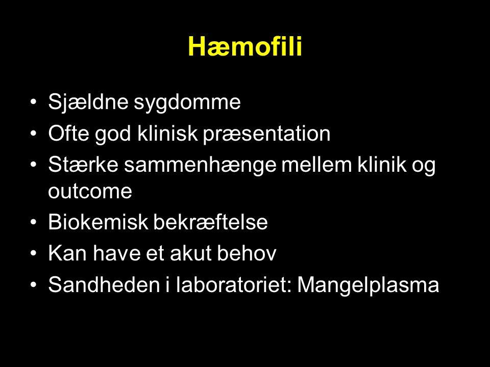 Hæmofili Sjældne sygdomme Ofte god klinisk præsentation