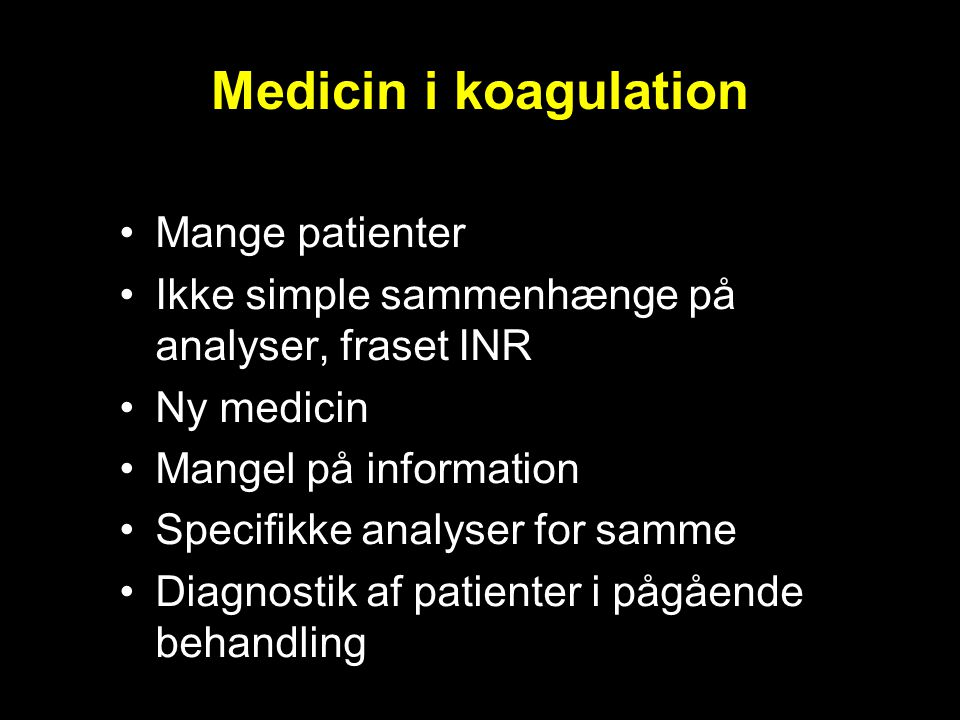 Medicin i koagulation Mange patienter