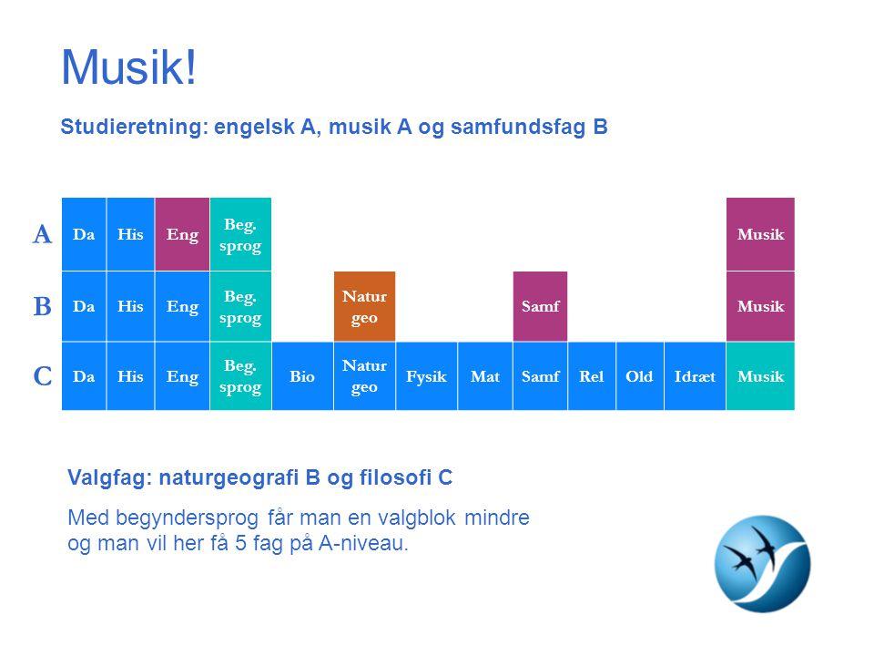 Musik! A B C Studieretning: engelsk A, musik A og samfundsfag B