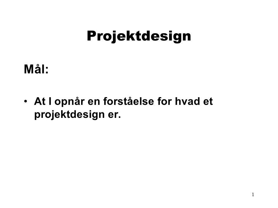 Projektdesign Mål: At I opnår en forståelse for hvad et projektdesign er.