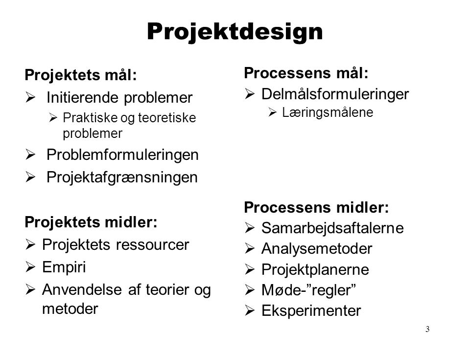 Projektdesign Projektets mål: Initierende problemer