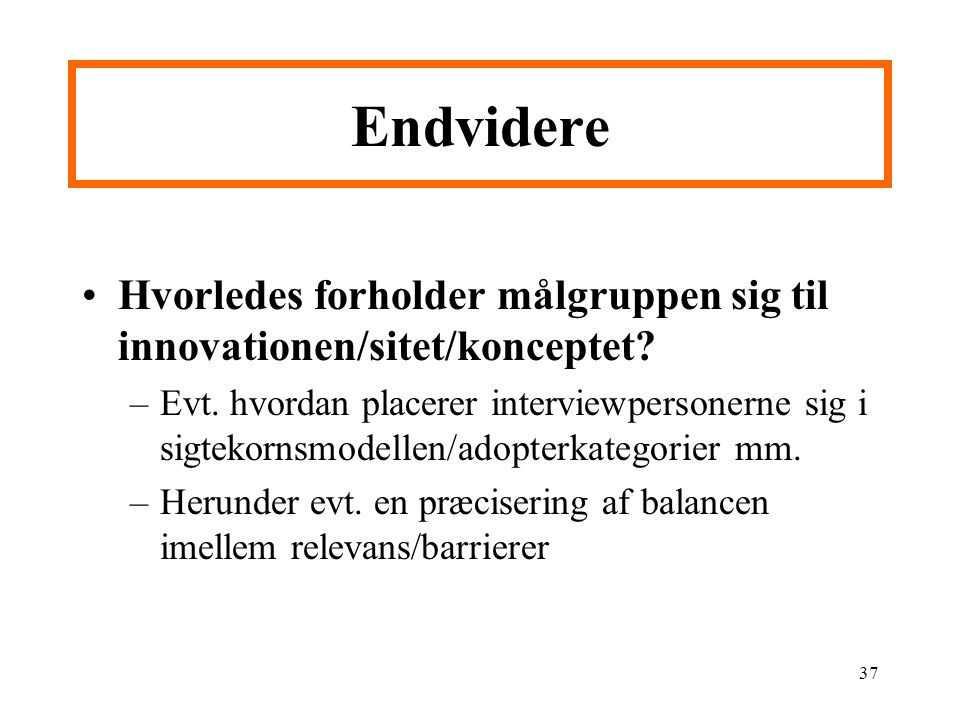 Endvidere Hvorledes forholder målgruppen sig til innovationen/sitet/konceptet