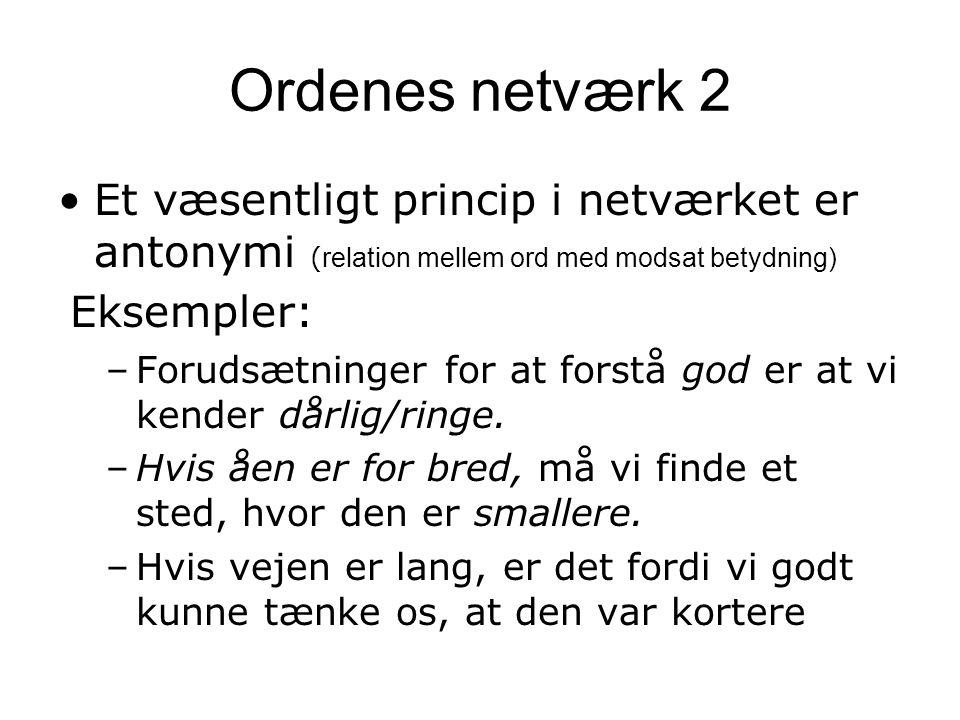 Ordenes netværk 2 Et væsentligt princip i netværket er antonymi (relation mellem ord med modsat betydning)