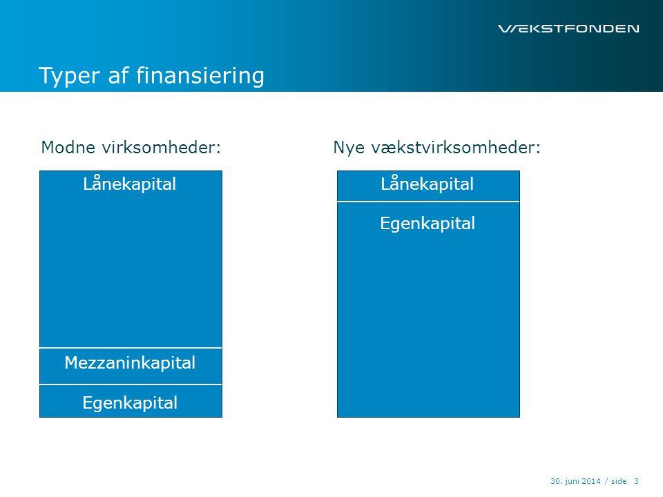 Typer af finansiering Modne virksomheder: Nye vækstvirksomheder: