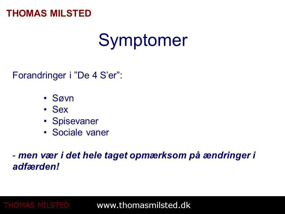 Symptomer Forandringer i De 4 S'er : • Søvn • Sex • Spisevaner