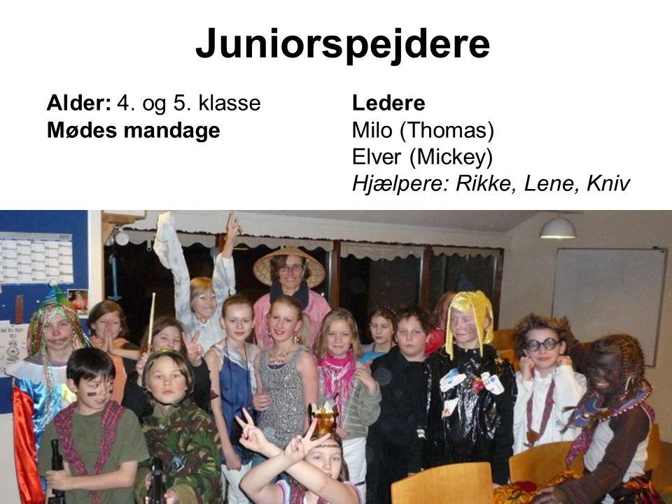 Juniorspejdere Alder: 4. og 5. klasse Ledere Mødes mandage