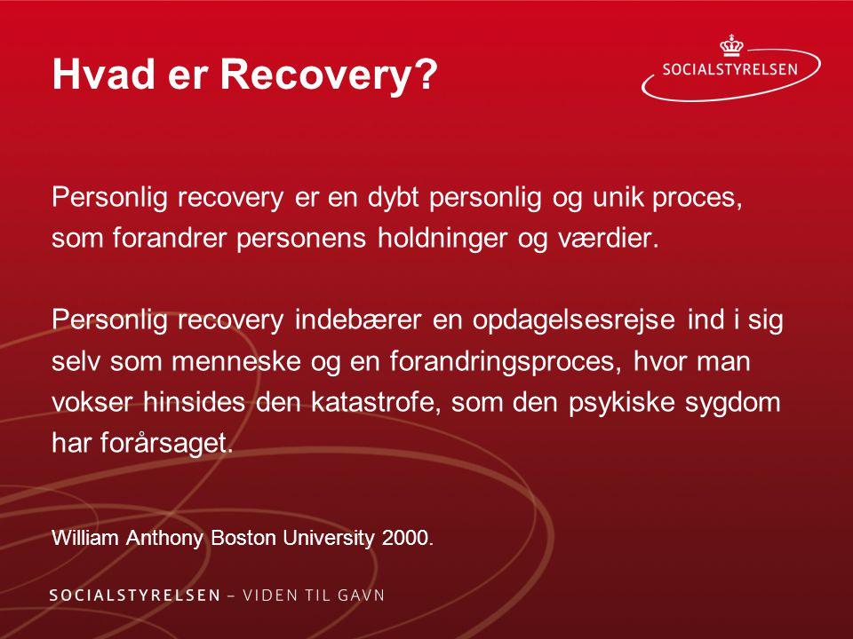 Hvad er Recovery Personlig recovery er en dybt personlig og unik proces, som forandrer personens holdninger og værdier.