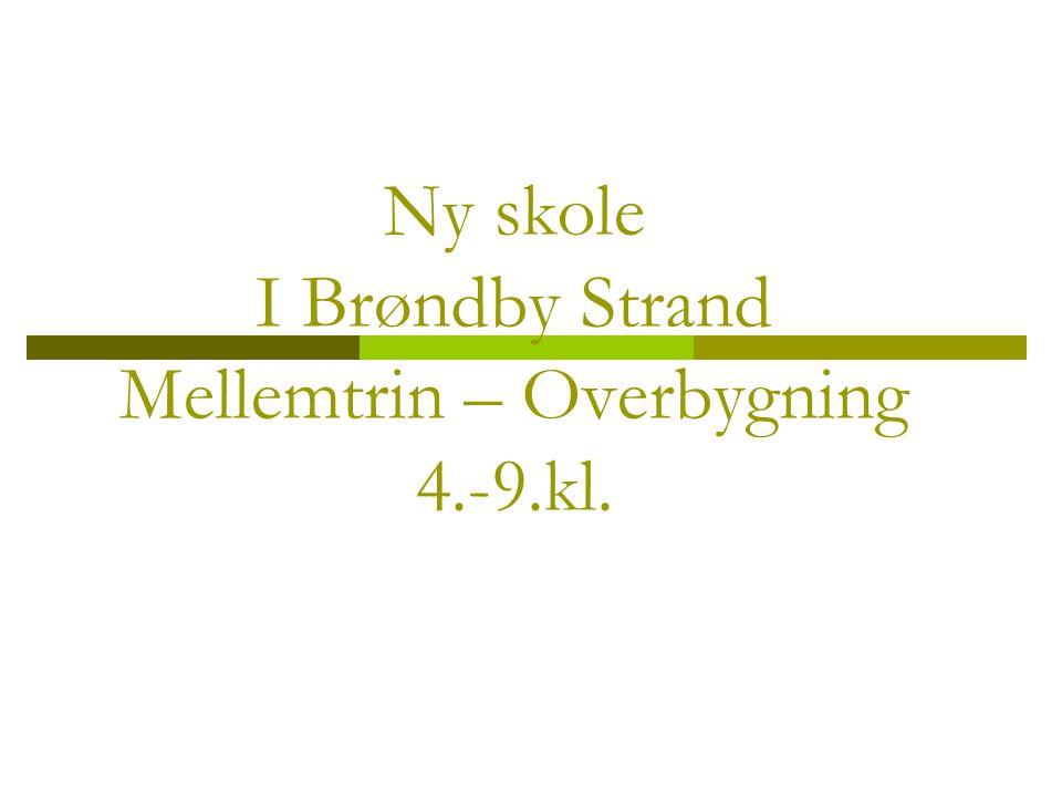 Ny skole I Brøndby Strand Mellemtrin – Overbygning 4.-9.kl.