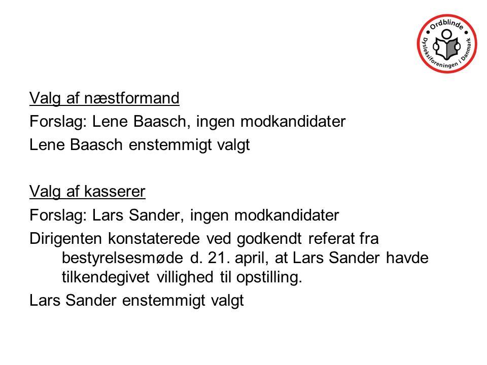 Valg af næstformand Forslag: Lene Baasch, ingen modkandidater. Lene Baasch enstemmigt valgt. Valg af kasserer.