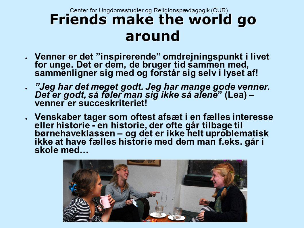 Friends make the world go around